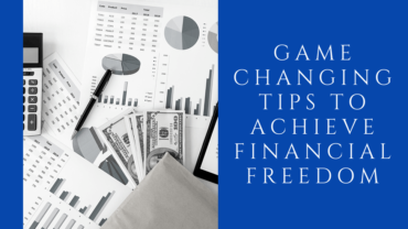 Game Changing Tips To Achieve Financial Freedom