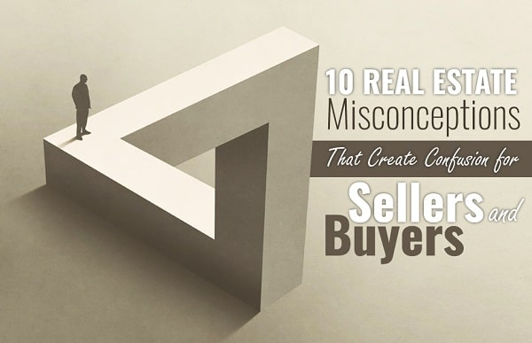 10-Real-Estate-Misconceptions-That-Create-Confusion-for-Sellers-and-Buyers